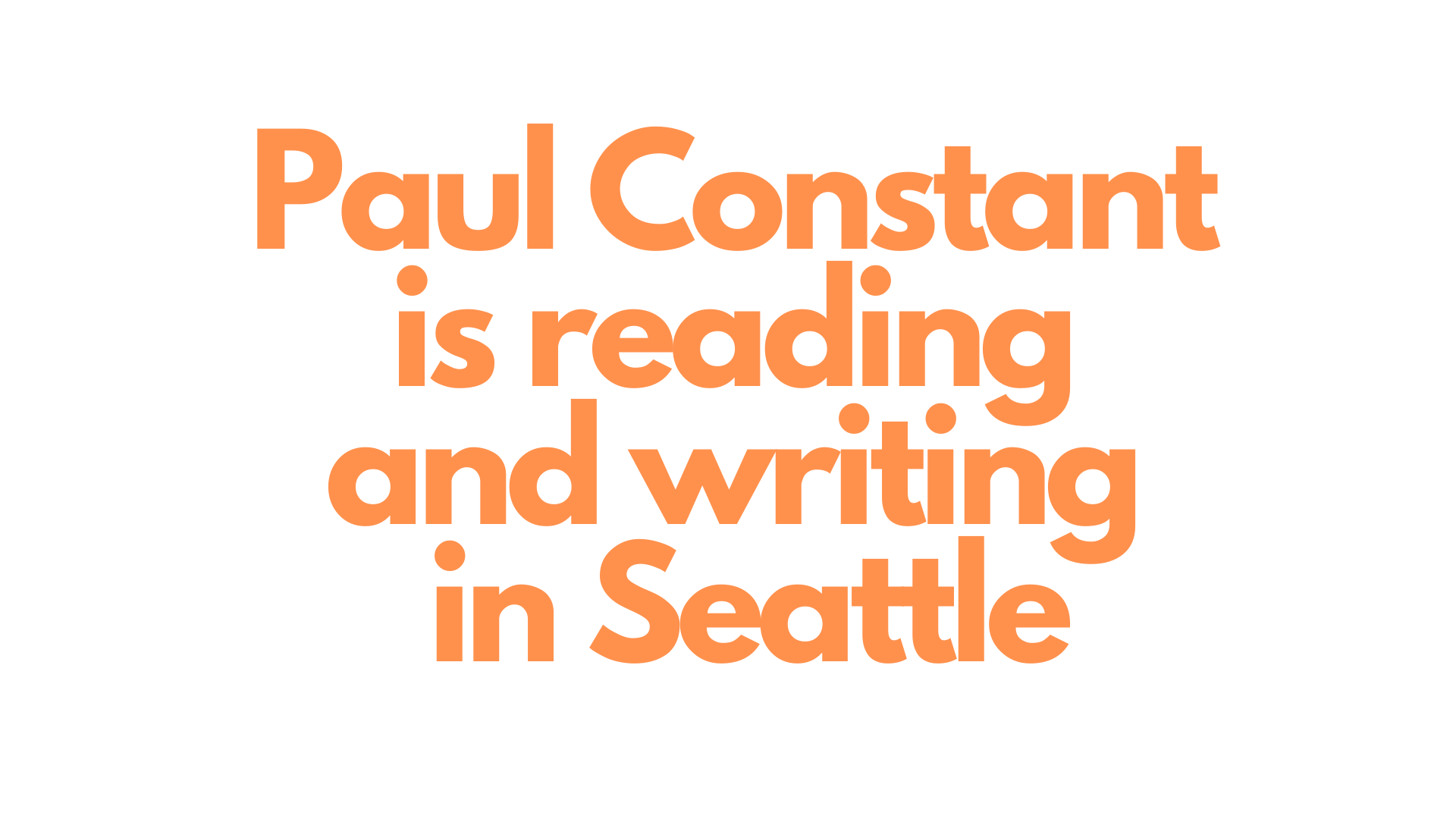 Paul Constant is reading and writing in Seattle